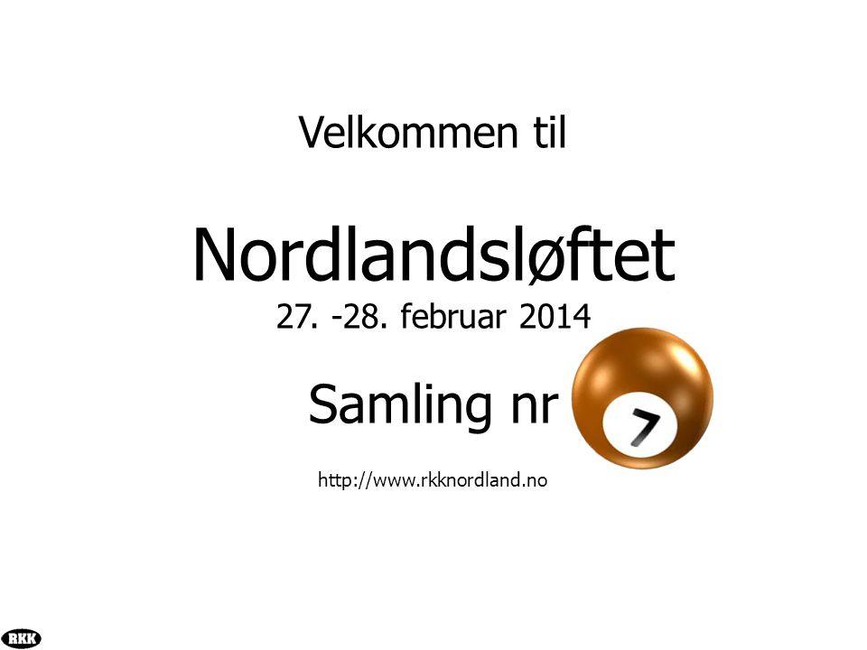 Velkommen til Nordlandsløftet 27. -28. februar 2014 Samling nr http://www.rkknordland.no