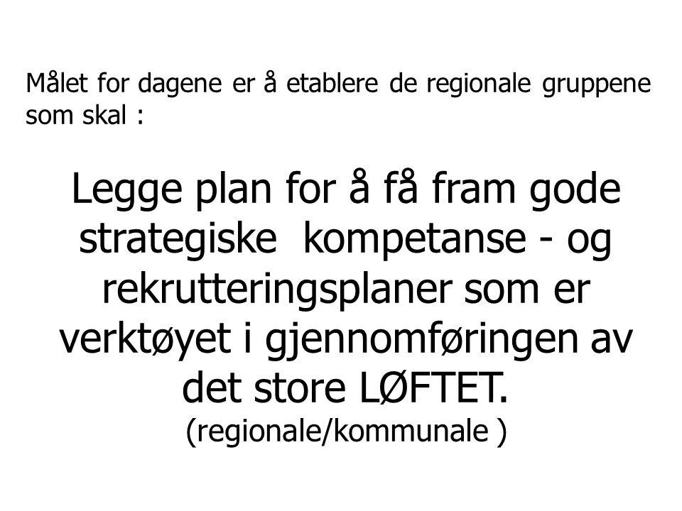 Målet for dagene er å etablere de regionale gruppene som skal : Legge plan for å få fram gode strategiske kompetanse - og rekrutteringsplaner som er v