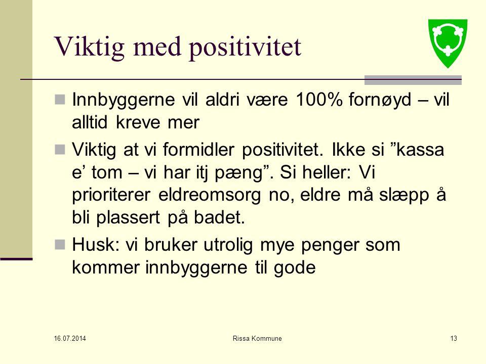 16.07.2014 Rissa Kommune13 Viktig med positivitet Innbyggerne vil aldri være 100% fornøyd – vil alltid kreve mer Viktig at vi formidler positivitet.