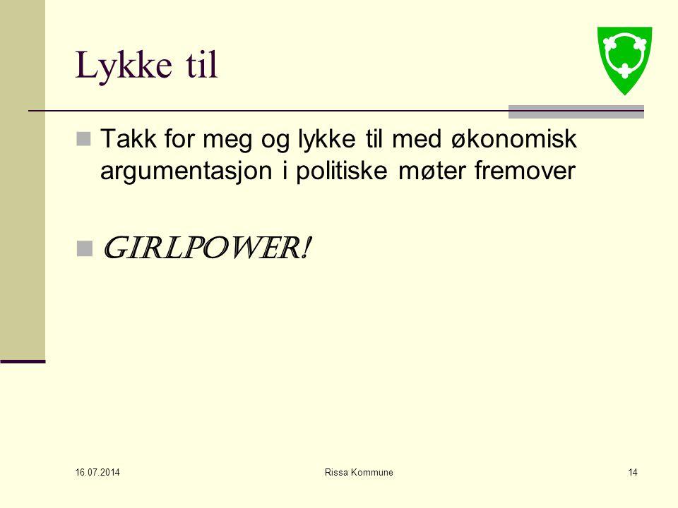 16.07.2014 Rissa Kommune14 Lykke til Takk for meg og lykke til med økonomisk argumentasjon i politiske møter fremover GIRLPOWER!