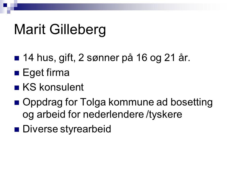 Marit Gilleberg 14 hus, gift, 2 sønner på 16 og 21 år. Eget firma KS konsulent Oppdrag for Tolga kommune ad bosetting og arbeid for nederlendere /tysk