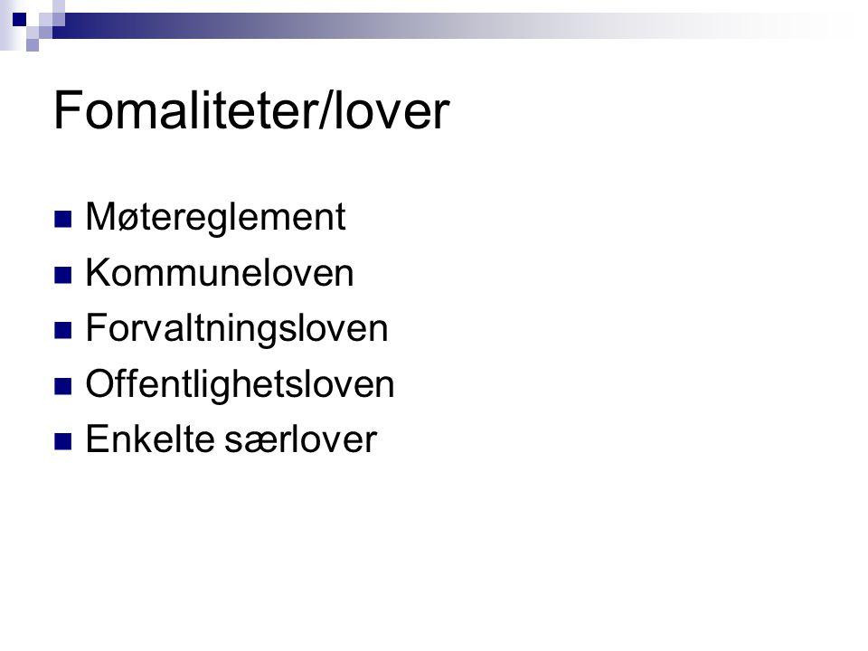 Fomaliteter/lover Møtereglement Kommuneloven Forvaltningsloven Offentlighetsloven Enkelte særlover