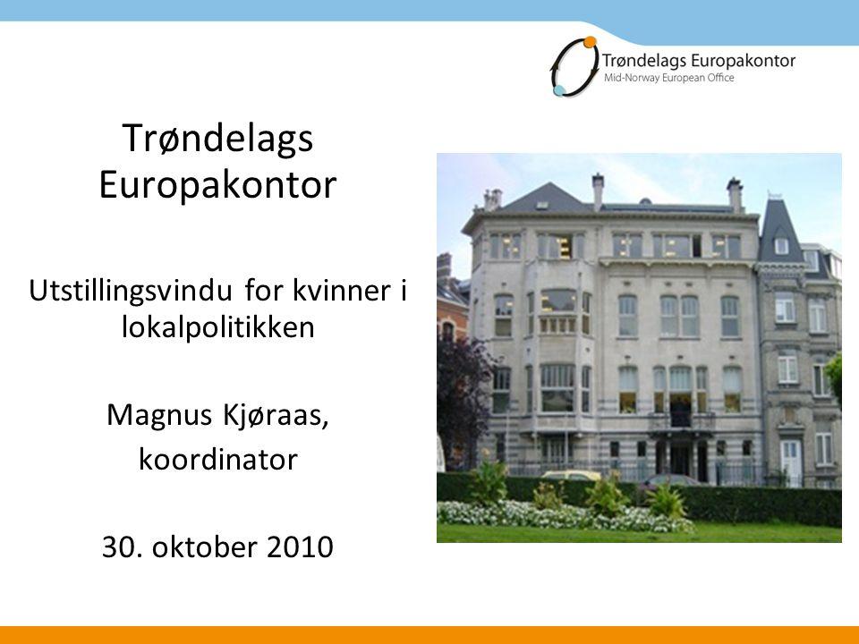Trøndelags Europakontor Utstillingsvindu for kvinner i lokalpolitikken Magnus Kjøraas, koordinator 30.