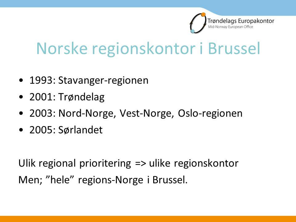 Norske regionskontor i Brussel 1993: Stavanger-regionen 2001: Trøndelag 2003: Nord-Norge, Vest-Norge, Oslo-regionen 2005: Sørlandet Ulik regional prioritering => ulike regionskontor Men; hele regions-Norge i Brussel.