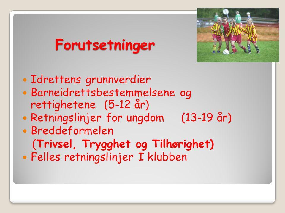Forutsetninger Idrettens grunnverdier Barneidrettsbestemmelsene og rettighetene (5-12 år) Retningslinjer for ungdom (13-19 år) Breddeformelen (Trivsel