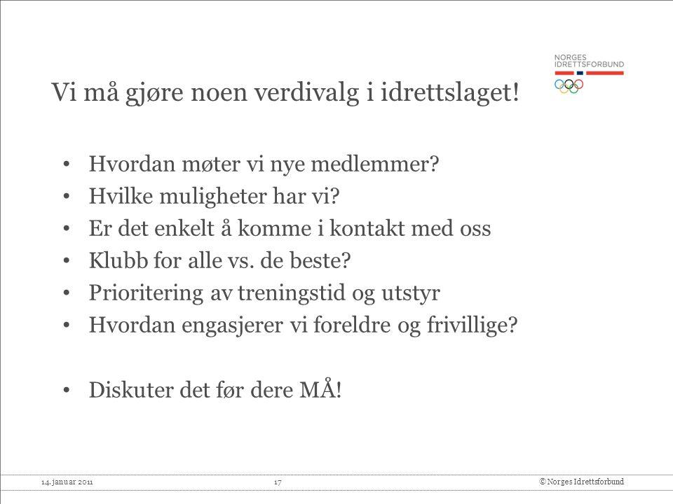 14.januar 2011 17© Norges Idrettsforbund Vi må gjøre noen verdivalg i idrettslaget.