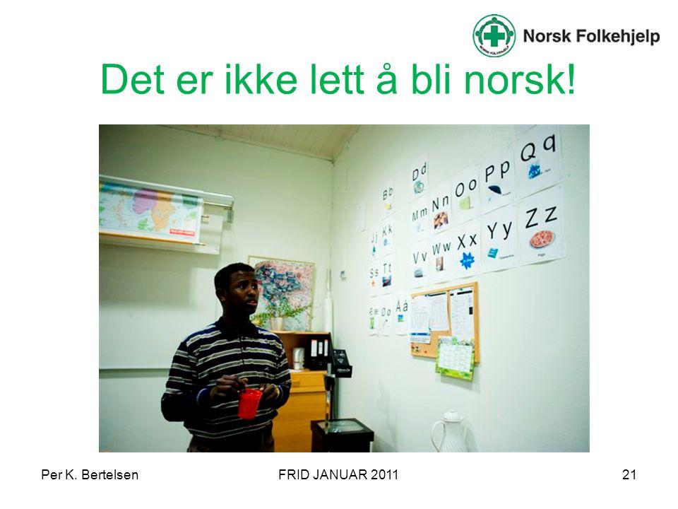 Per K. BertelsenFRID JANUAR 201121 Det er ikke lett å bli norsk!