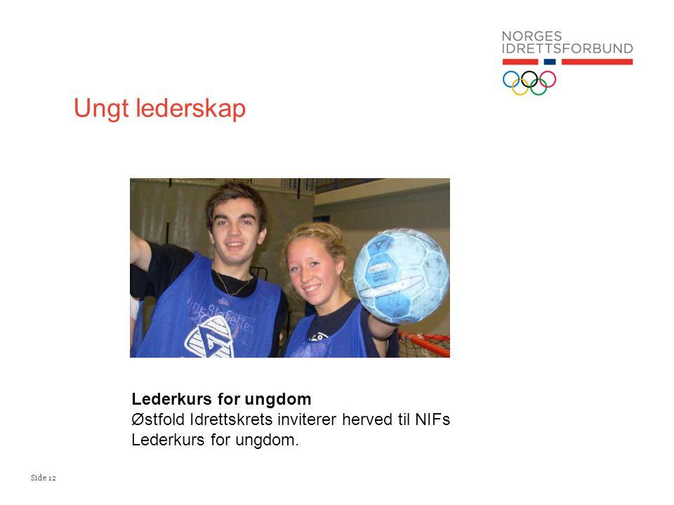 Side 12 Ungt lederskap Lederkurs for ungdom Østfold Idrettskrets inviterer herved til NIFs Lederkurs for ungdom.