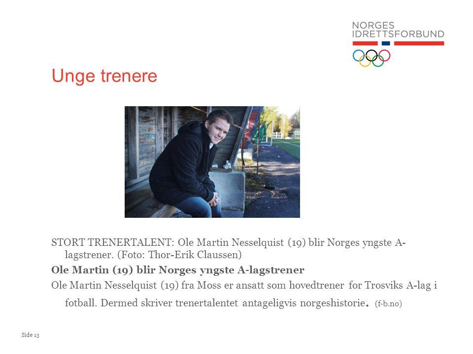 Side 13 STORT TRENERTALENT: Ole Martin Nesselquist (19) blir Norges yngste A- lagstrener. (Foto: Thor-Erik Claussen) Ole Martin (19) blir Norges yngst