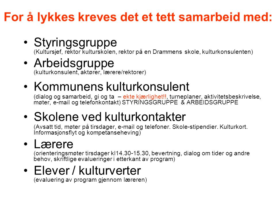 For å lykkes kreves det et tett samarbeid med: Styringsgruppe (Kultursjef, rektor kulturskolen, rektor på en Drammens skole, kulturkonsulenten) Arbeid