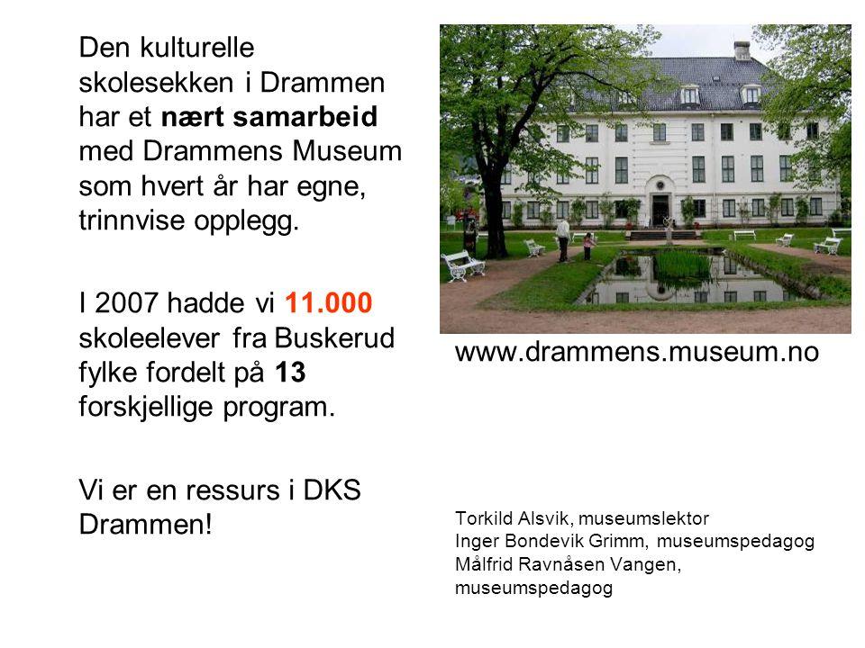 www.drammens.museum.no Torkild Alsvik, museumslektor Inger Bondevik Grimm, museumspedagog Målfrid Ravnåsen Vangen, museumspedagog Den kulturelle skolesekken i Drammen har et nært samarbeid med Drammens Museum som hvert år har egne, trinnvise opplegg.