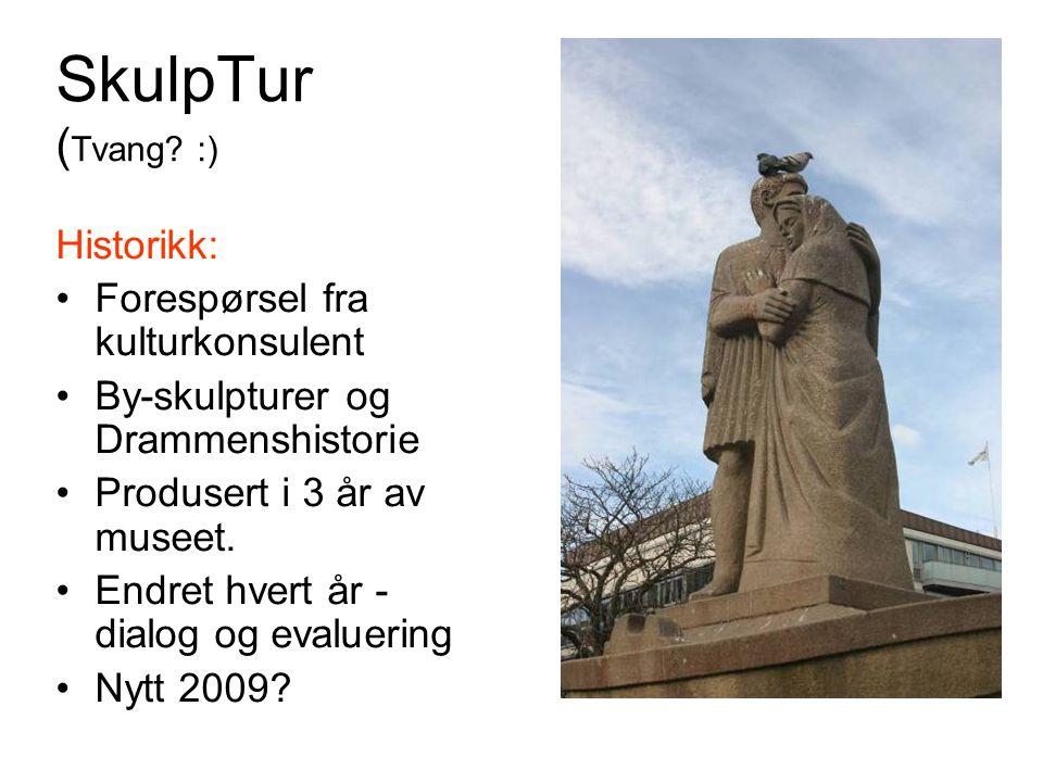 SkulpTur ( Tvang? :) Historikk: Forespørsel fra kulturkonsulent By-skulpturer og Drammenshistorie Produsert i 3 år av museet. Endret hvert år - dialog