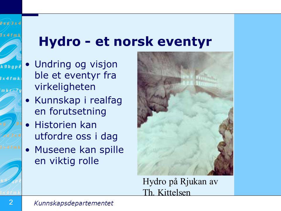 2 Kunnskapsdepartementet Hydro - et norsk eventyr Undring og visjon ble et eventyr fra virkeligheten Kunnskap i realfag en forutsetning Historien kan utfordre oss i dag Museene kan spille en viktig rolle Hydro på Rjukan av Th.