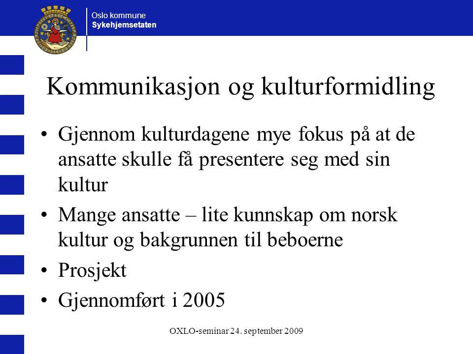 Oslo kommune Sykehjemsetaten OXLO-seminar 24. september 2009 Kommunikasjon og kulturformidling Gjennom kulturdagene mye fokus på at de ansatte skulle