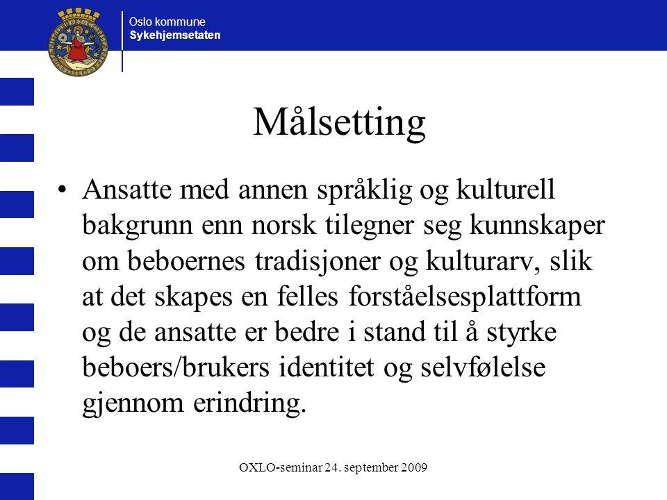 Oslo kommune Sykehjemsetaten OXLO-seminar 24. september 2009 Målsetting Ansatte med annen språklig og kulturell bakgrunn enn norsk tilegner seg kunnsk