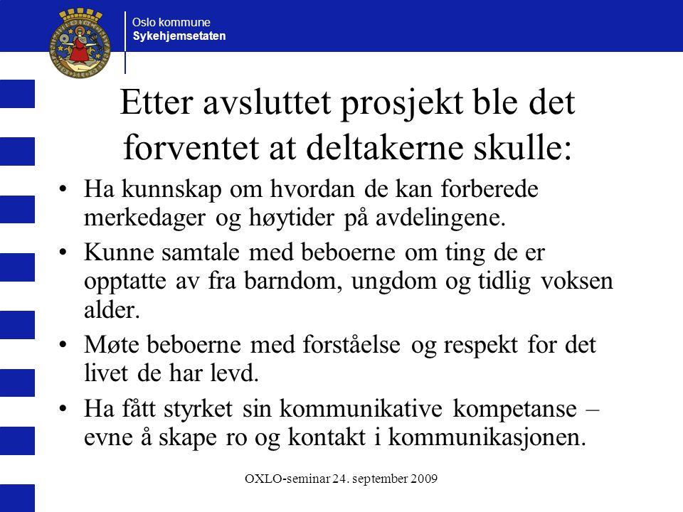 Oslo kommune Sykehjemsetaten OXLO-seminar 24. september 2009 Etter avsluttet prosjekt ble det forventet at deltakerne skulle: Ha kunnskap om hvordan d