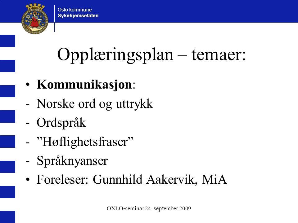 """Oslo kommune Sykehjemsetaten OXLO-seminar 24. september 2009 Opplæringsplan – temaer: Kommunikasjon: -Norske ord og uttrykk -Ordspråk -""""Høflighetsfras"""