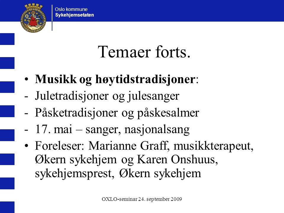 Oslo kommune Sykehjemsetaten OXLO-seminar 24. september 2009 Temaer forts. Musikk og høytidstradisjoner: -Juletradisjoner og julesanger -Påsketradisjo