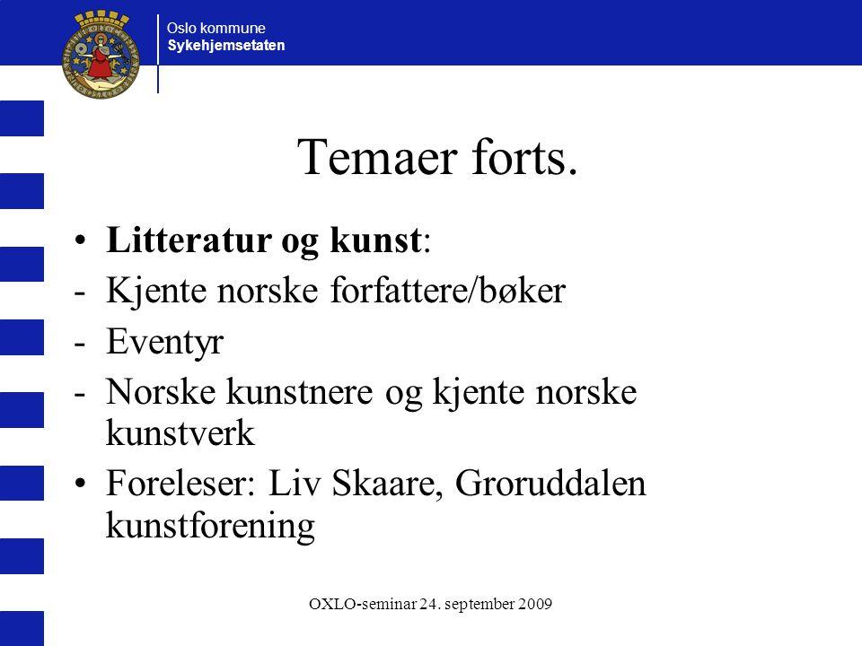 Oslo kommune Sykehjemsetaten OXLO-seminar 24. september 2009 Temaer forts. Litteratur og kunst: -Kjente norske forfattere/bøker -Eventyr -Norske kunst
