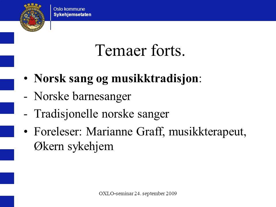 Oslo kommune Sykehjemsetaten OXLO-seminar 24. september 2009 Temaer forts. Norsk sang og musikktradisjon: -Norske barnesanger -Tradisjonelle norske sa