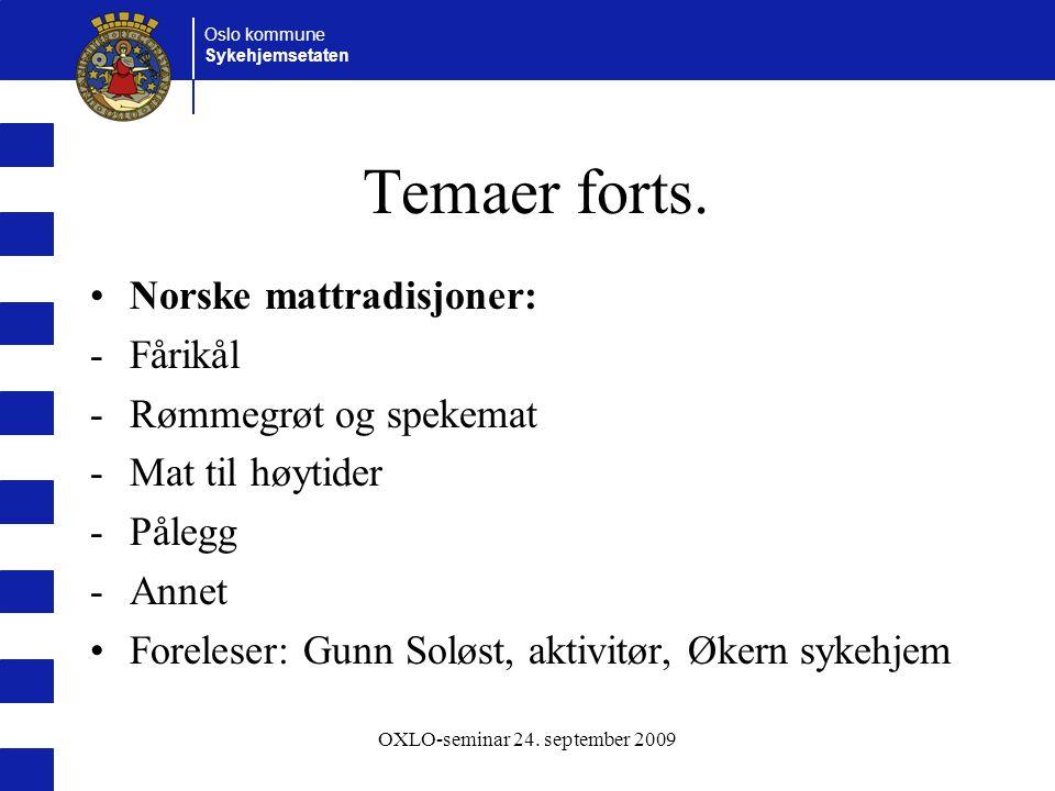 Oslo kommune Sykehjemsetaten OXLO-seminar 24. september 2009 Temaer forts. Norske mattradisjoner: -Fårikål -Rømmegrøt og spekemat -Mat til høytider -P