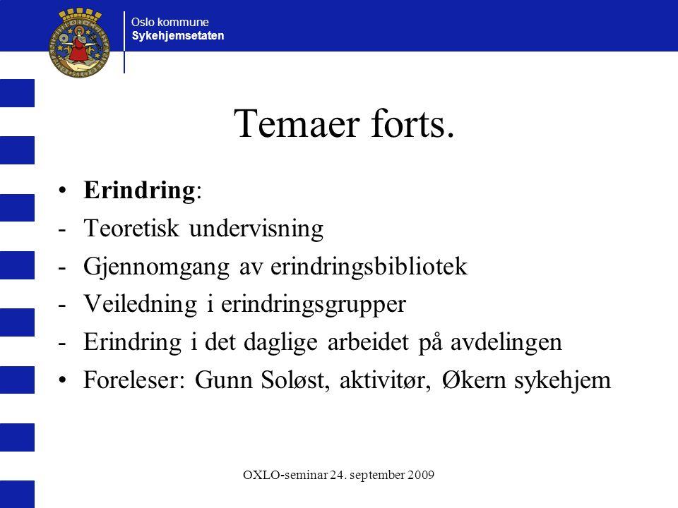 Oslo kommune Sykehjemsetaten OXLO-seminar 24. september 2009 Temaer forts. Erindring: -Teoretisk undervisning -Gjennomgang av erindringsbibliotek -Vei