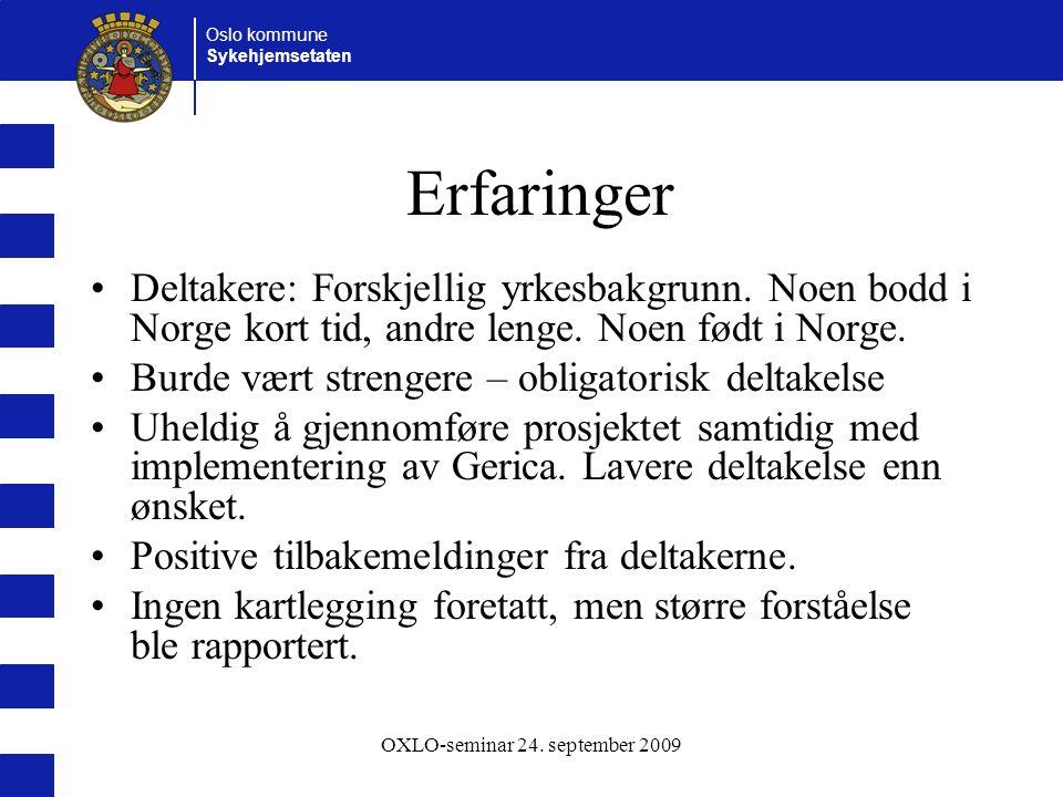 Oslo kommune Sykehjemsetaten OXLO-seminar 24. september 2009 Erfaringer Deltakere: Forskjellig yrkesbakgrunn. Noen bodd i Norge kort tid, andre lenge.