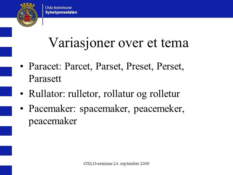 Oslo kommune Sykehjemsetaten OXLO-seminar 24. september 2009 Variasjoner over et tema Paracet: Parcet, Parset, Preset, Perset, Parasett Rullator: rull