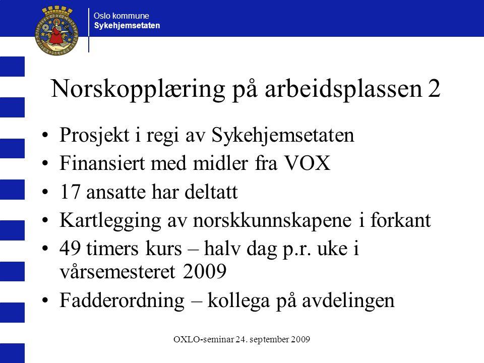 Oslo kommune Sykehjemsetaten OXLO-seminar 24. september 2009 Norskopplæring på arbeidsplassen 2 Prosjekt i regi av Sykehjemsetaten Finansiert med midl