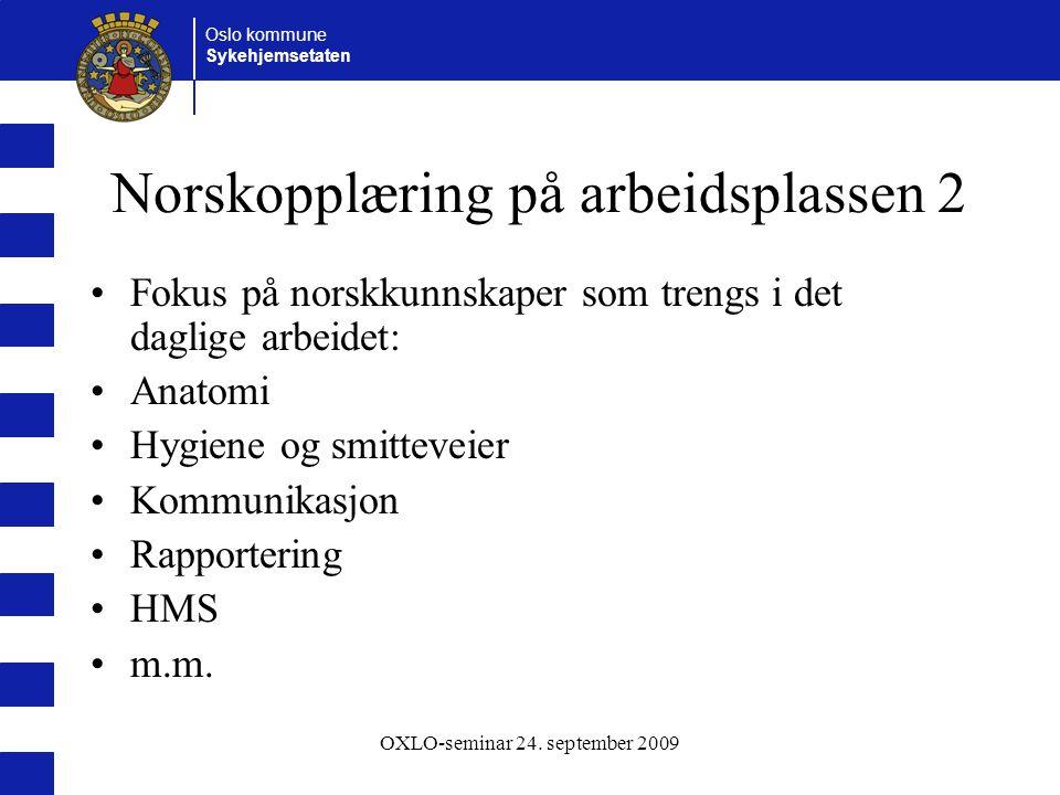 Oslo kommune Sykehjemsetaten OXLO-seminar 24. september 2009 Norskopplæring på arbeidsplassen 2 Fokus på norskkunnskaper som trengs i det daglige arbe