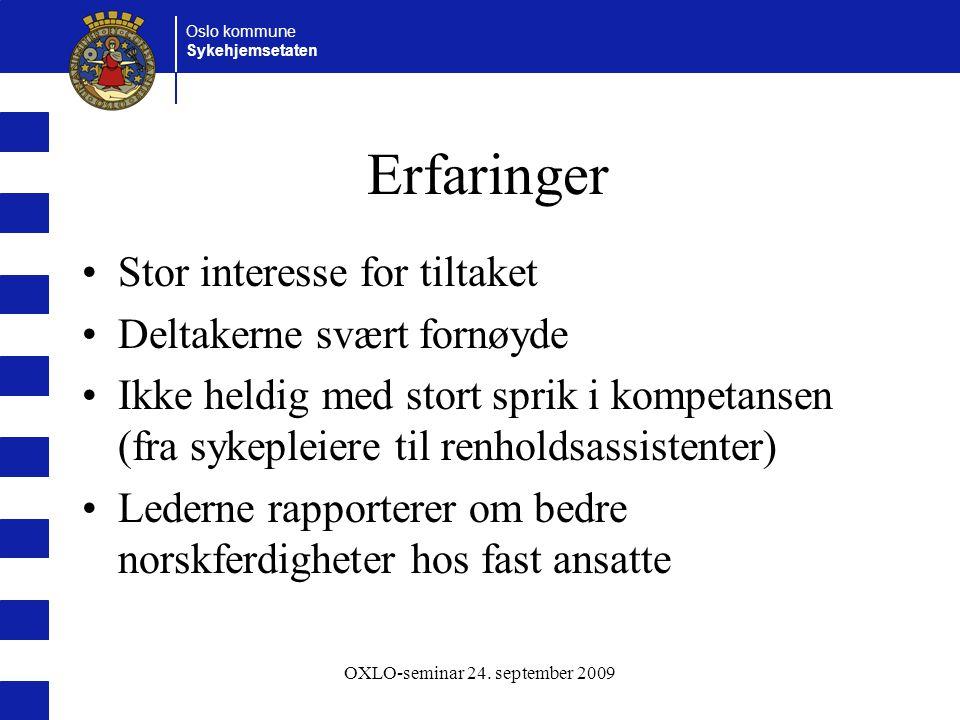 Oslo kommune Sykehjemsetaten OXLO-seminar 24. september 2009 Erfaringer Stor interesse for tiltaket Deltakerne svært fornøyde Ikke heldig med stort sp