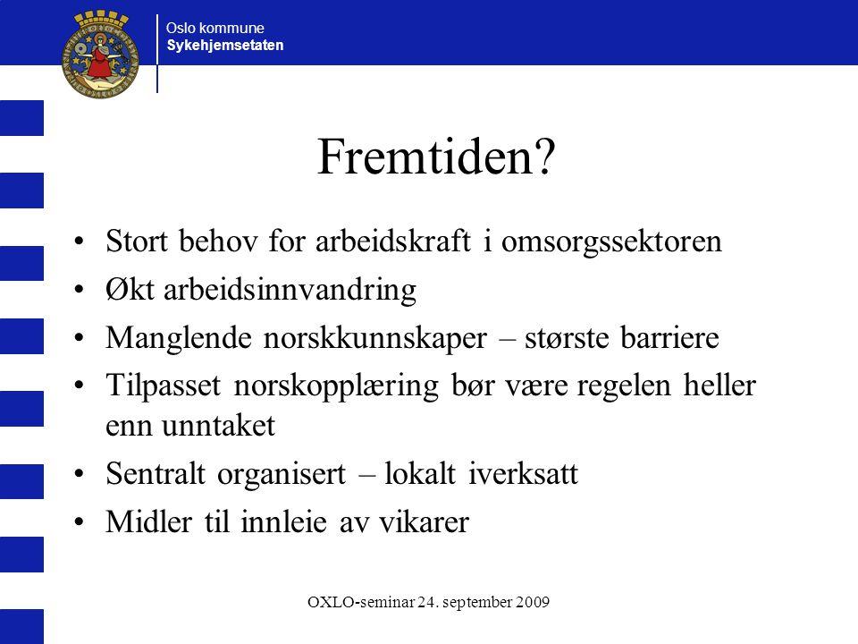 Oslo kommune Sykehjemsetaten OXLO-seminar 24. september 2009 Fremtiden? Stort behov for arbeidskraft i omsorgssektoren Økt arbeidsinnvandring Manglend