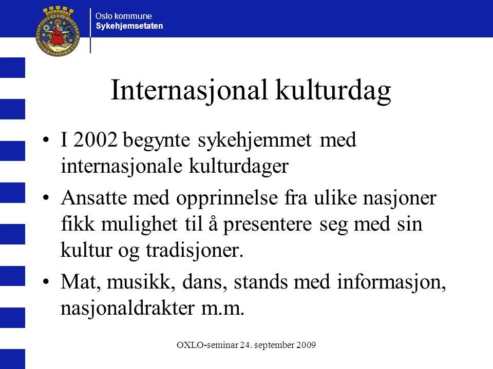 Oslo kommune Sykehjemsetaten OXLO-seminar 24. september 2009 Internasjonal kulturdag I 2002 begynte sykehjemmet med internasjonale kulturdager Ansatte