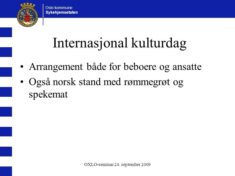 Oslo kommune Sykehjemsetaten OXLO-seminar 24. september 2009 Internasjonal kulturdag Arrangement både for beboere og ansatte Også norsk stand med rømm