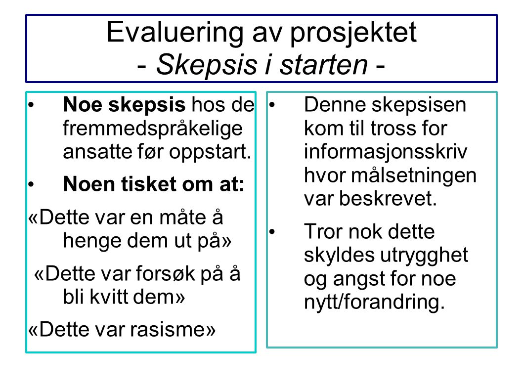 Evaluering av prosjektet - Skepsis i starten - Noe skepsis hos de fremmedspråkelige ansatte før oppstart. Noen tisket om at: «Dette var en måte å heng
