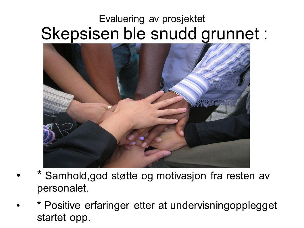 Evaluering av prosjektet Skepsisen ble snudd grunnet : * Samhold,god støtte og motivasjon fra resten av personalet. * Positive erfaringer etter at und