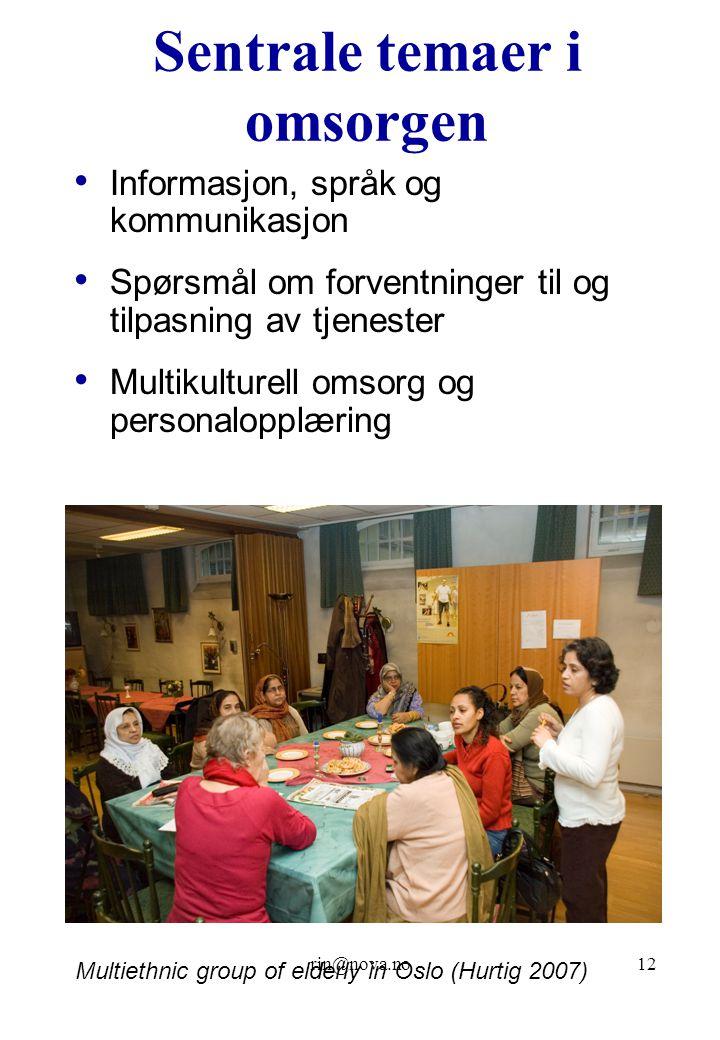 rin@nova.no12 Sentrale temaer i omsorgen Informasjon, språk og kommunikasjon Spørsmål om forventninger til og tilpasning av tjenester Multikulturell o