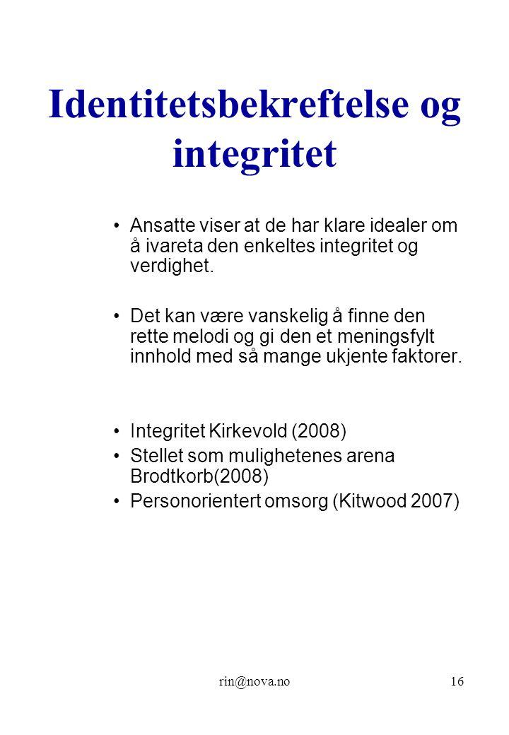 rin@nova.no16 Identitetsbekreftelse og integritet Ansatte viser at de har klare idealer om å ivareta den enkeltes integritet og verdighet. Det kan vær