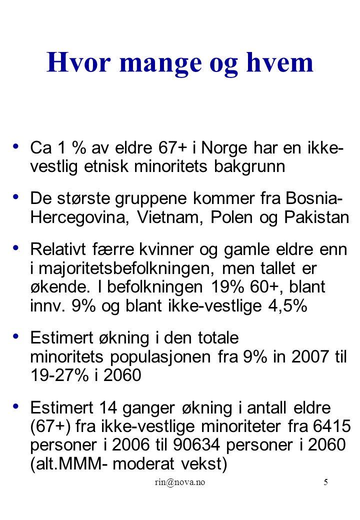 rin@nova.no5 Hvor mange og hvem Ca 1 % av eldre 67+ i Norge har en ikke- vestlig etnisk minoritets bakgrunn De største gruppene kommer fra Bosnia- Hercegovina, Vietnam, Polen og Pakistan Relativt færre kvinner og gamle eldre enn i majoritetsbefolkningen, men tallet er økende.