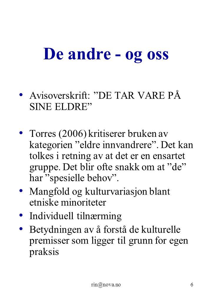 rin@nova.no6 De andre - og oss Avisoverskrift: DE TAR VARE PÅ SINE ELDRE Torres (2006) kritiserer bruken av kategorien eldre innvandrere .