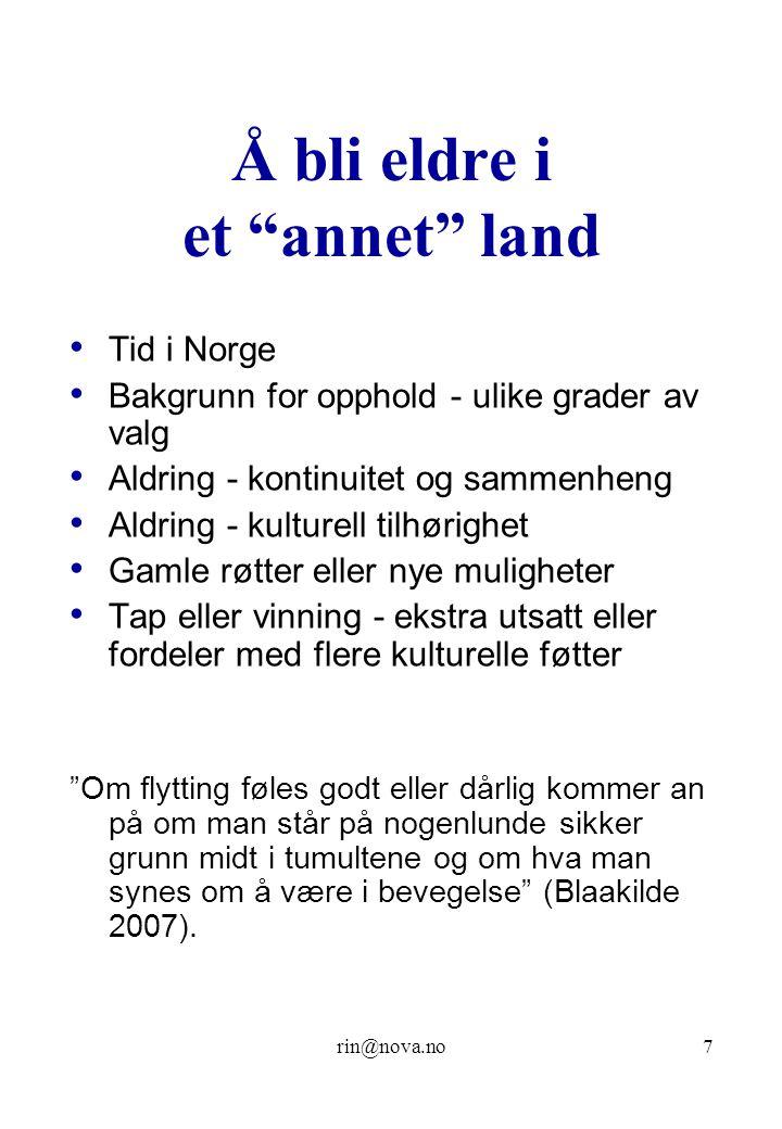 """rin@nova.no7 Å bli eldre i et """"annet"""" land Tid i Norge Bakgrunn for opphold - ulike grader av valg Aldring - kontinuitet og sammenheng Aldring - kultu"""