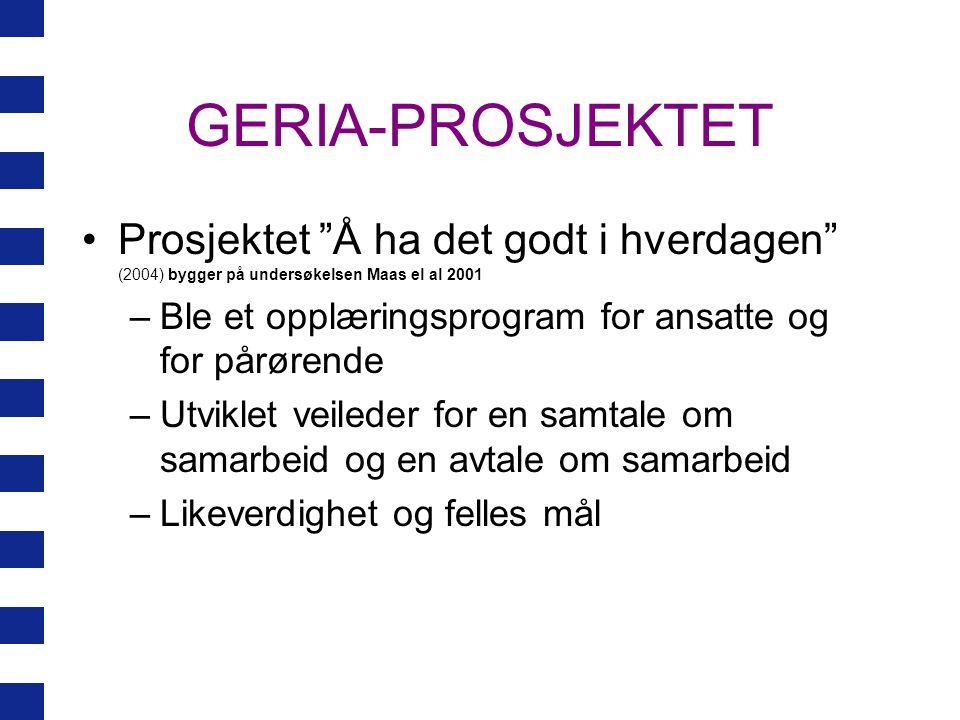"""GERIA-PROSJEKTET Prosjektet """"Å ha det godt i hverdagen"""" (2004) bygger på undersøkelsen Maas el al 2001 –Ble et opplæringsprogram for ansatte og for på"""