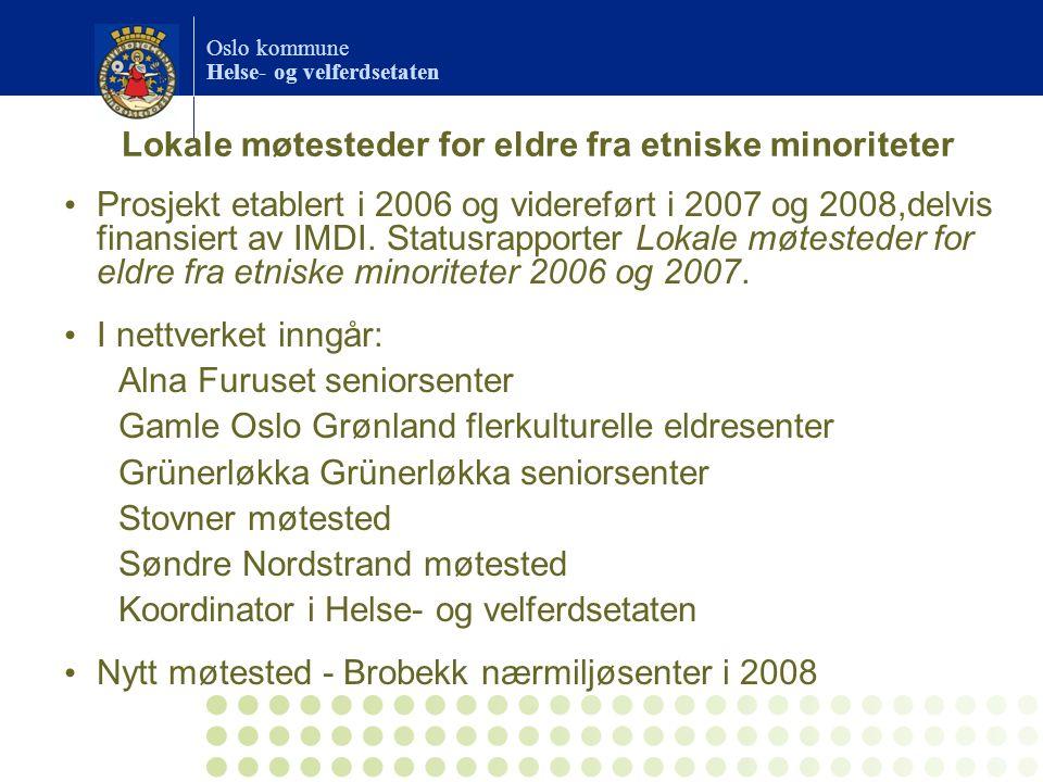 Oslo kommune Helse- og velferdsetaten Lokale møtesteder for eldre fra etniske minoriteter Prosjekt etablert i 2006 og videreført i 2007 og 2008,delvis finansiert av IMDI.