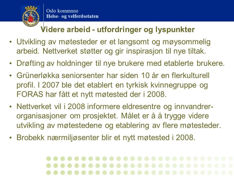 Oslo kommune Helse- og velferdsetaten Videre arbeid - utfordringer og lyspunkter Utvikling av møtesteder er et langsomt og møysommelig arbeid.