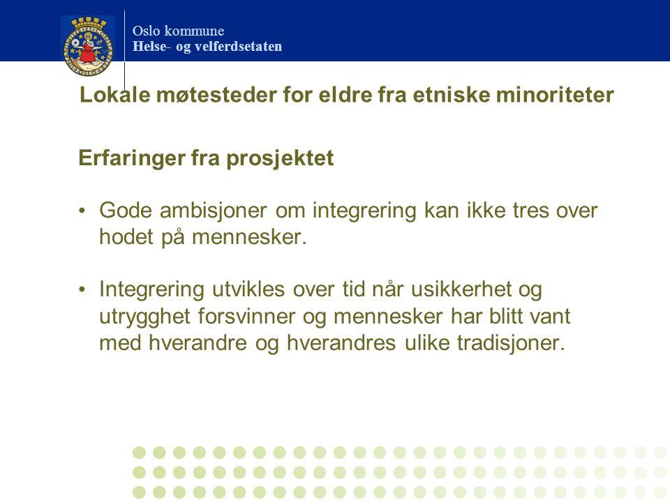 Oslo kommune Helse- og velferdsetaten Erfaringer fra prosjektet Gode ambisjoner om integrering kan ikke tres over hodet på mennesker.