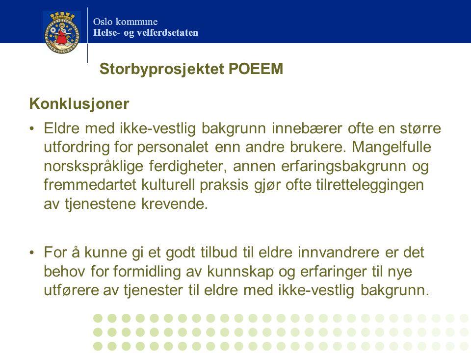 Oslo kommune Helse- og velferdsetaten Storbyprosjektet POEEM Konklusjoner Eldre med ikke-vestlig bakgrunn innebærer ofte en større utfordring for personalet enn andre brukere.