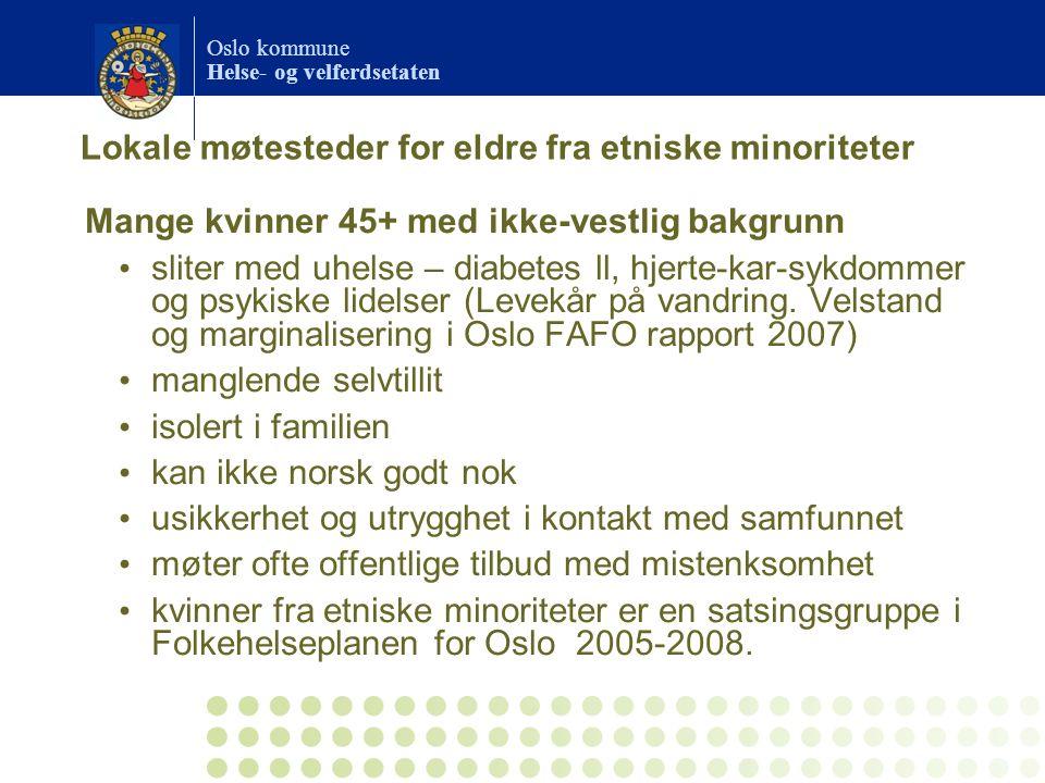 Oslo kommune Helse- og velferdsetaten Mange kvinner 45+ med ikke-vestlig bakgrunn sliter med uhelse – diabetes ll, hjerte-kar-sykdommer og psykiske lidelser (Levekår på vandring.