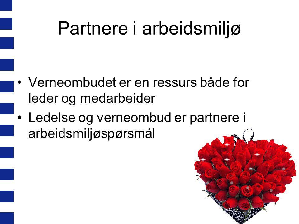 Partnere i arbeidsmiljø Verneombudet er en ressurs både for leder og medarbeider Ledelse og verneombud er partnere i arbeidsmiljøspørsmål