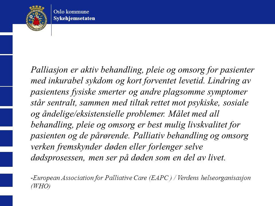 Palliasjon er aktiv behandling, pleie og omsorg for pasienter med inkurabel sykdom og kort forventet levetid. Lindring av pasientens fysiske smerter o