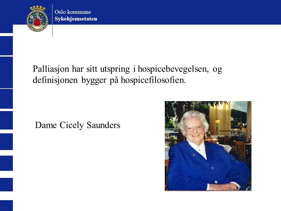 Palliasjon har sitt utspring i hospicebevegelsen, og definisjonen bygger på hospicefilosofien. Dame Cicely Saunders Oslo kommune Sykehjemsetaten